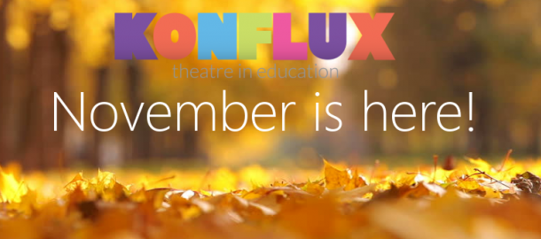Konflux Theatre, November, blog, November is here, theatre in education, KS1, KS2, key stage 1, key stage 2, anti-bullying, road safety, remembrance day, guy fawkes, bonfire night, fireworks